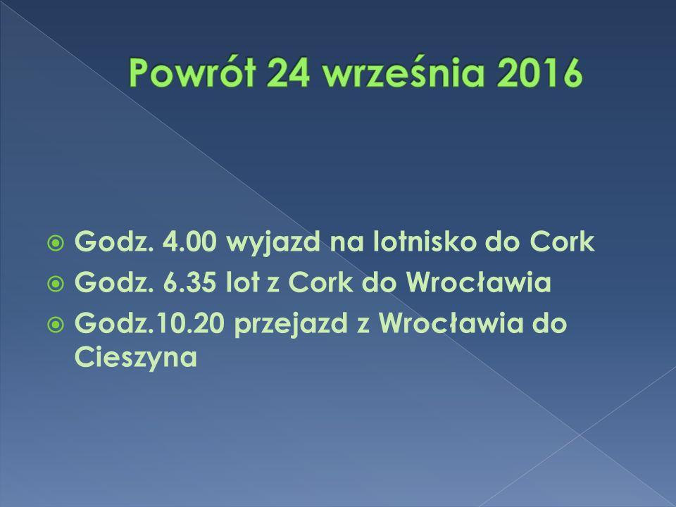  Godz. 4.00 wyjazd na lotnisko do Cork  Godz. 6.35 lot z Cork do Wrocławia  Godz.10.20 przejazd z Wrocławia do Cieszyna