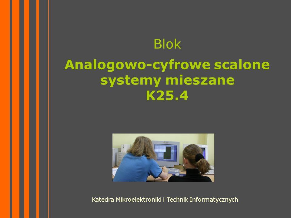 Blok Analogowo-cyfrowe scalone systemy mieszane K25.4 Katedra Mikroelektroniki i Technik Informatycznych
