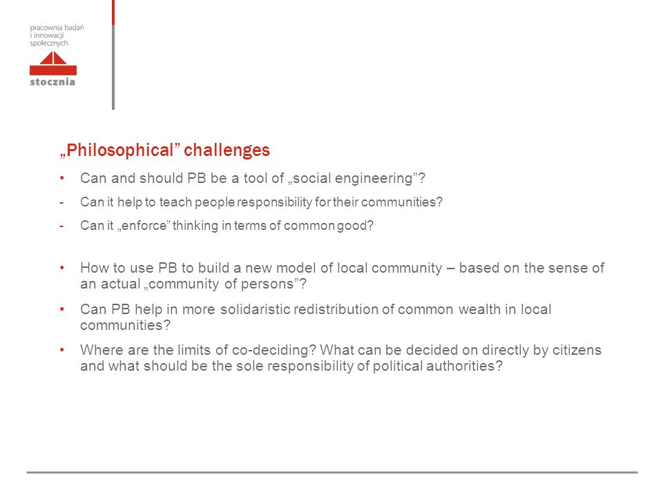 """Philosophical challenges Can and should PB be a tool of ""social engineering ."