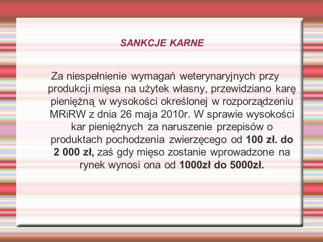 SANKCJE KARNE Za niespełnienie wymagań weterynaryjnych przy produkcji mięsa na użytek własny, przewidziano karę pieniężną w wysokości określonej w rozporządzeniu MRiRW z dnia 26 maja 2010r.