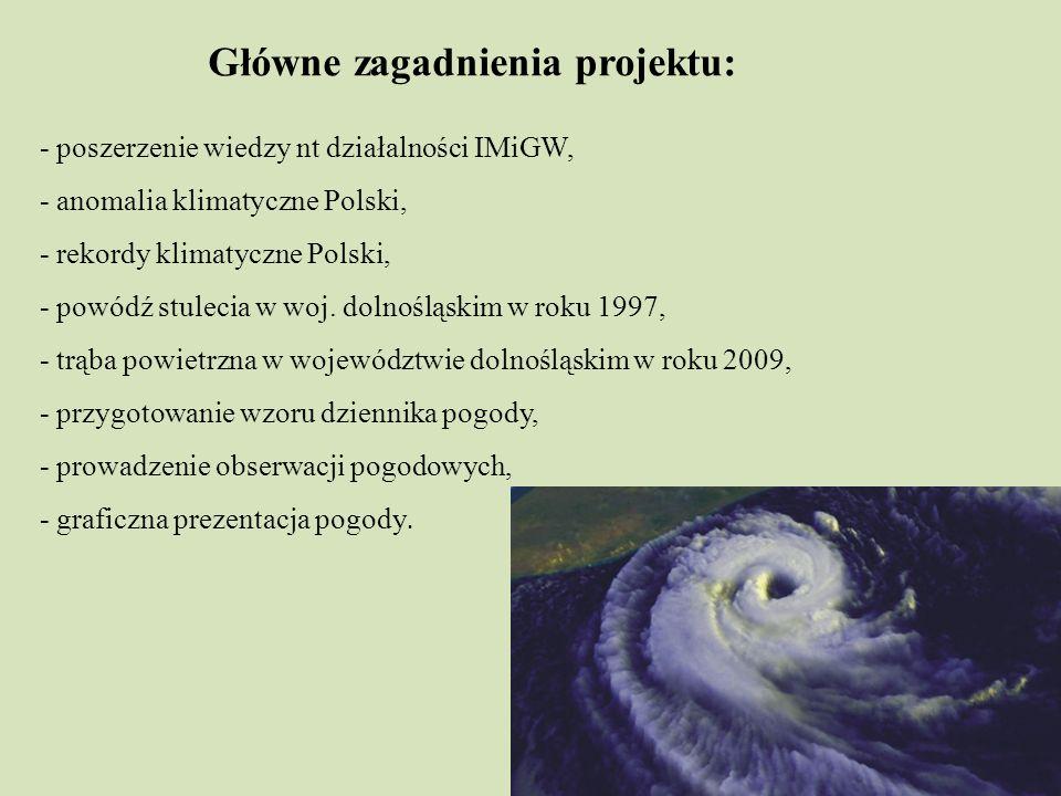 Główne zagadnienia projektu: - poszerzenie wiedzy nt działalności IMiGW, - anomalia klimatyczne Polski, - rekordy klimatyczne Polski, - powódź stuleci