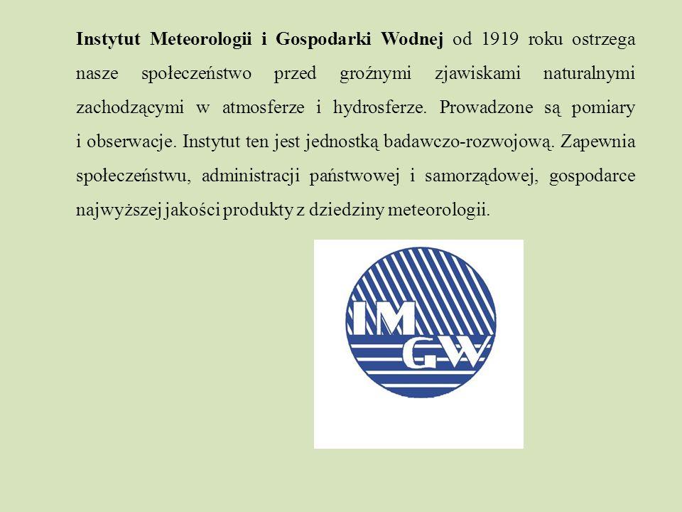 Instytut Meteorologii i Gospodarki Wodnej od 1919 roku ostrzega nasze społeczeństwo przed groźnymi zjawiskami naturalnymi zachodzącymi w atmosferze i