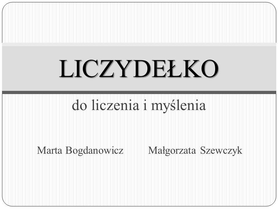 do liczenia i myślenia LICZYDEŁKO Marta Bogdanowicz Małgorzata Szewczyk