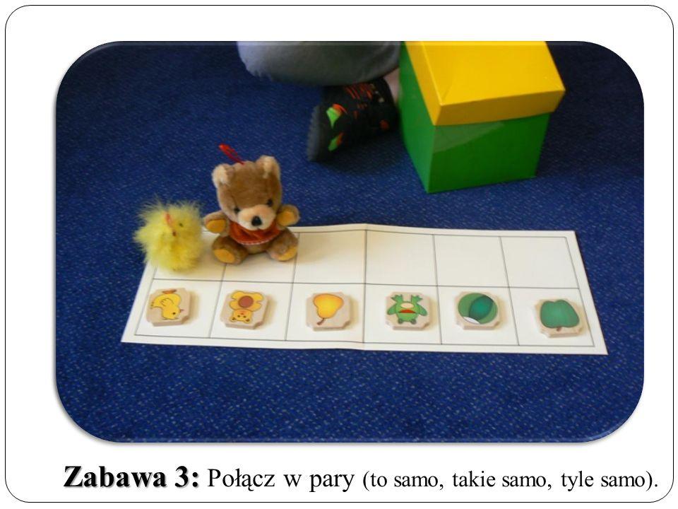 Zabawa 3: Zabawa 3: Połącz w pary (to samo, takie samo, tyle samo).