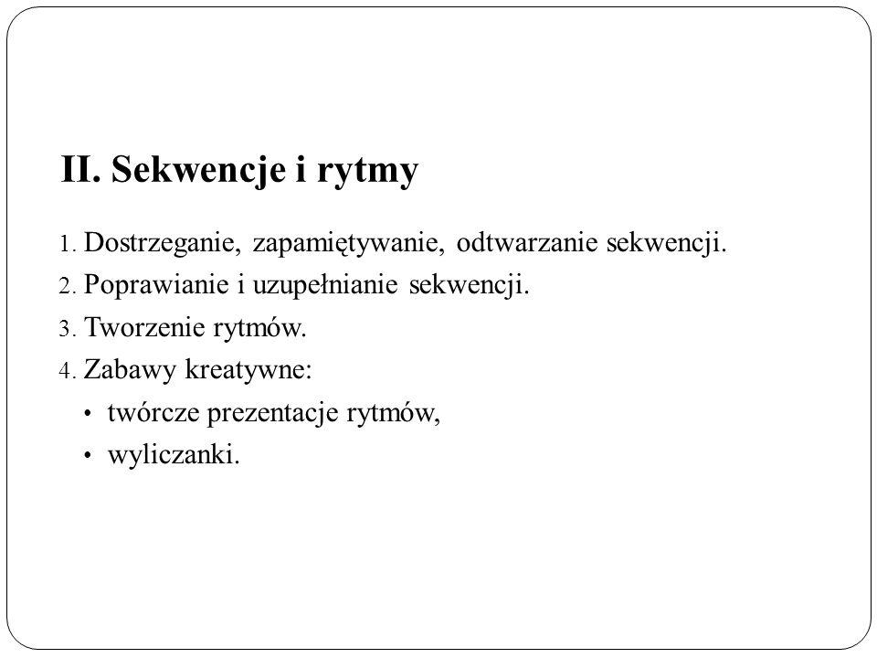 II. Sekwencje i rytmy 1. Dostrzeganie, zapamiętywanie, odtwarzanie sekwencji.