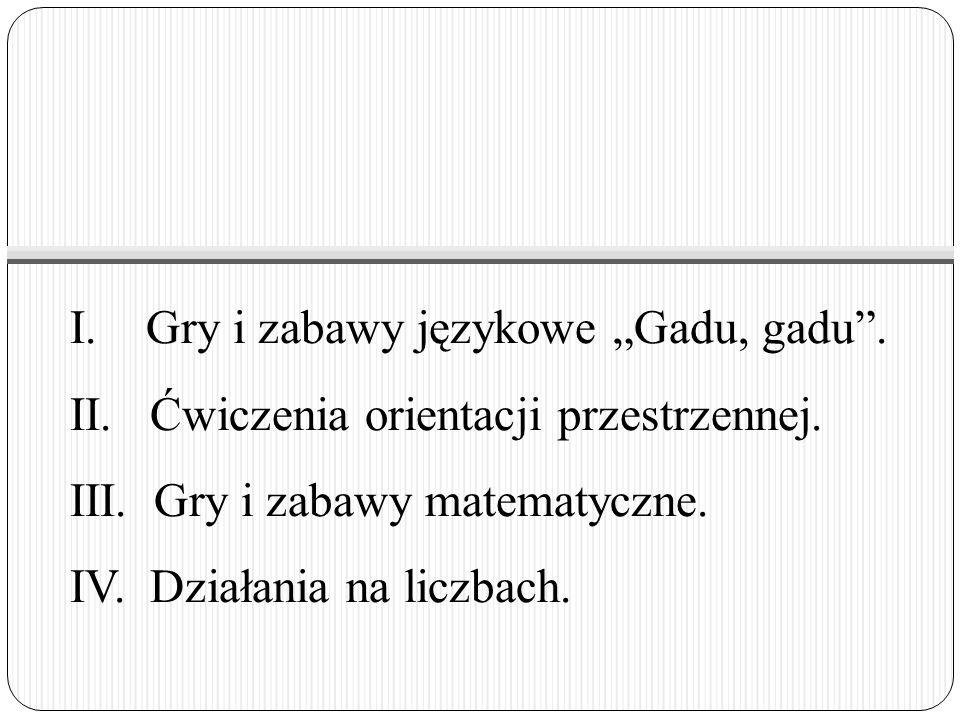 """I. Gry i zabawy językowe """"Gadu, gadu . II. Ćwiczenia orientacji przestrzennej."""