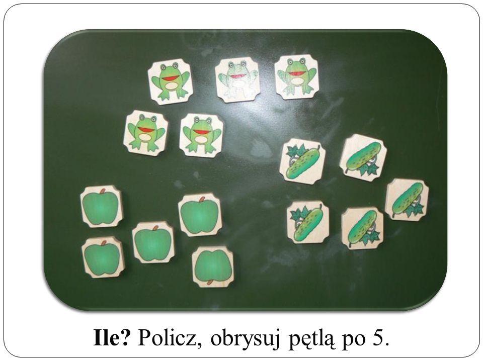 Ile Policz, obrysuj pętlą po 5.