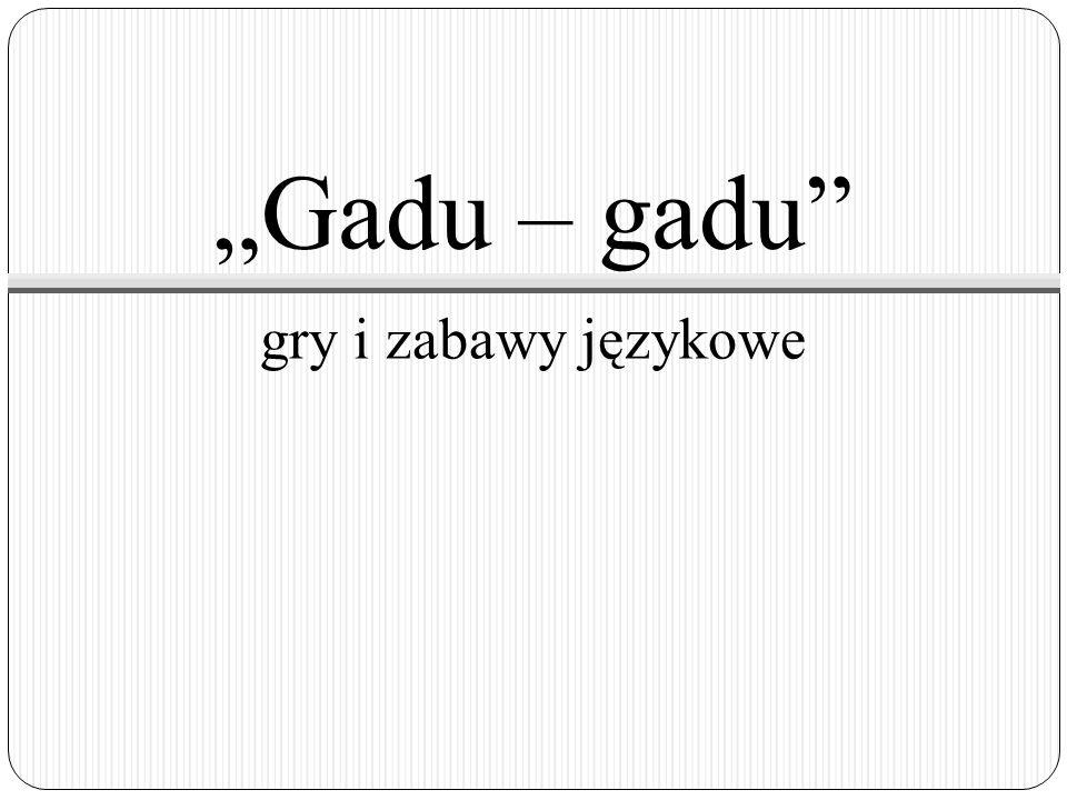 """""""Gadu – gadu gry i zabawy językowe"""