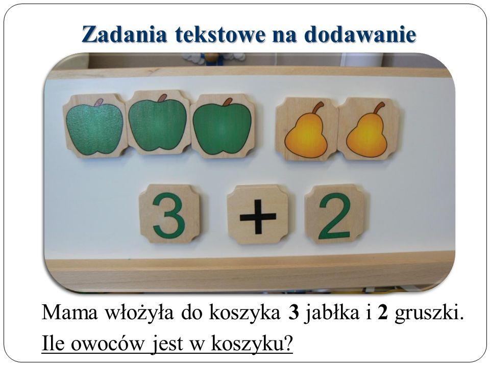 Zadania tekstowe na dodawanie Mama włożyła do koszyka 3 jabłka i 2 gruszki.