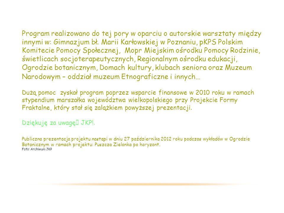 Program realizowano do tej pory w oparciu o autorskie warsztaty między innymi w: Gimnazjum bł.
