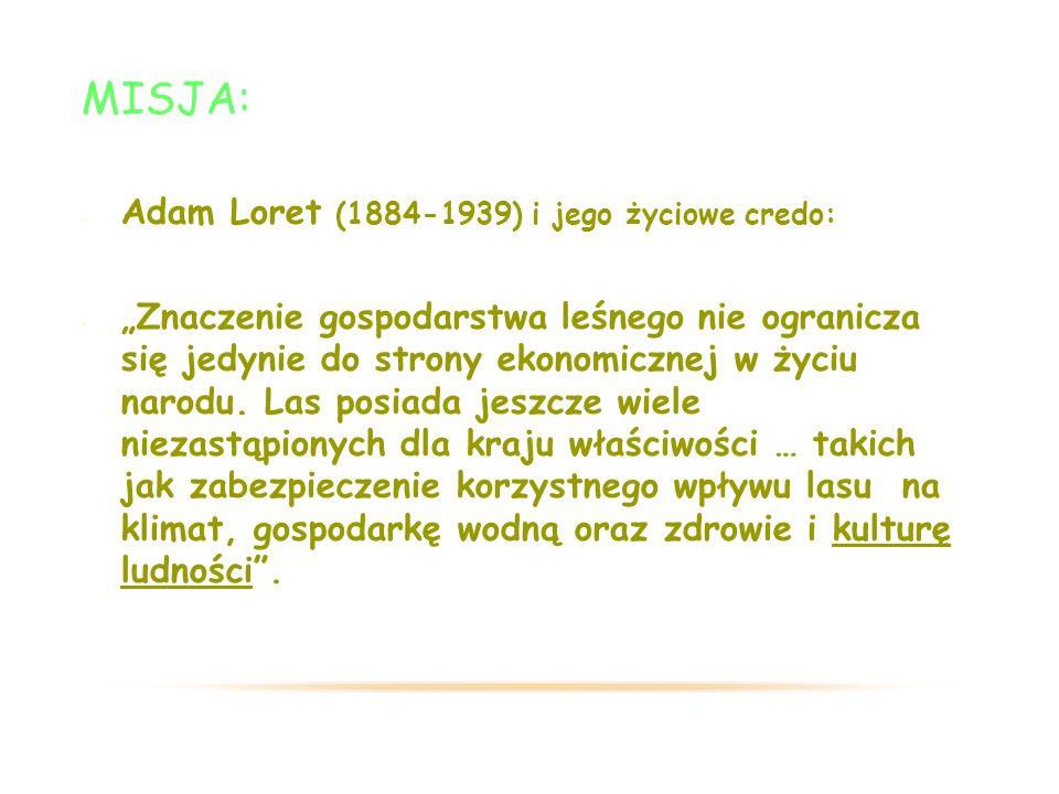 """MISJA: Adam Loret (1884-1939) i jego życiowe credo: """"Znaczenie gospodarstwa leśnego nie ogranicza się jedynie do strony ekonomicznej w życiu narodu."""