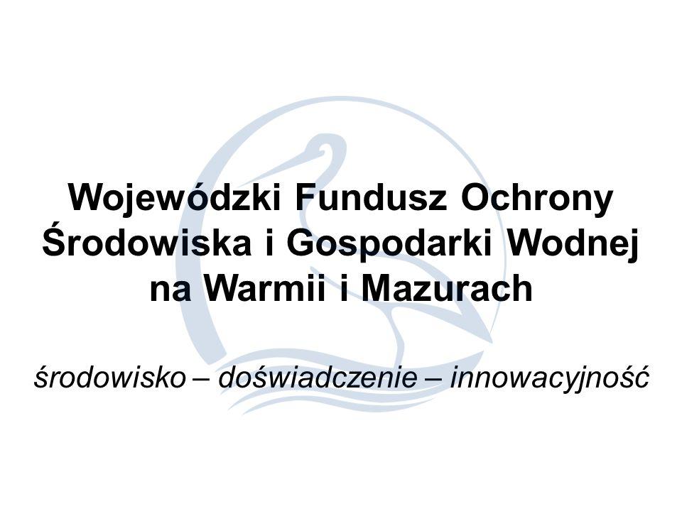 Wojewódzki Fundusz Ochrony Środowiska i Gospodarki Wodnej na Warmii i Mazurach środowisko – doświadczenie – innowacyjność