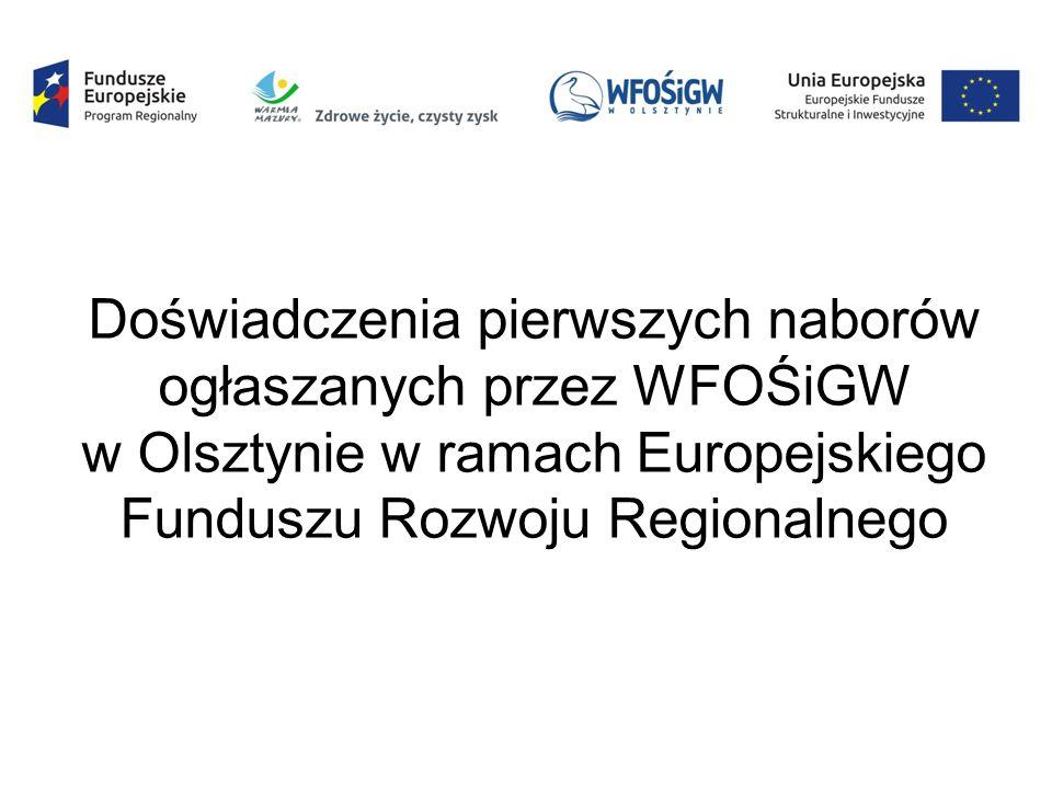 Doświadczenia pierwszych naborów ogłaszanych przez WFOŚiGW w Olsztynie w ramach Europejskiego Funduszu Rozwoju Regionalnego