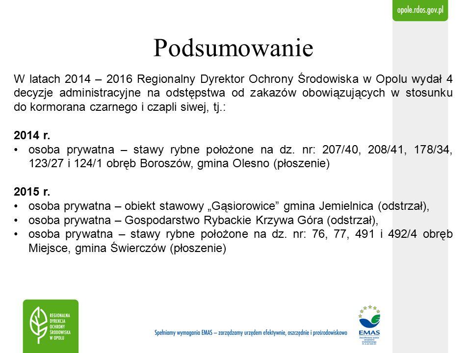 Podsumowanie W latach 2014 – 2016 Regionalny Dyrektor Ochrony Środowiska w Opolu wydał 4 decyzje administracyjne na odstępstwa od zakazów obowiązujących w stosunku do kormorana czarnego i czapli siwej, tj.: 2014 r.