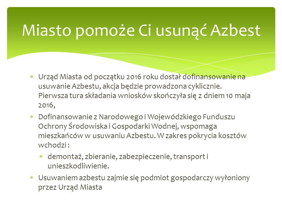  Urząd Miasta od początku 2016 roku dostał dofinansowanie na usuwanie Azbestu, akcja będzie prowadzona cyklicznie.