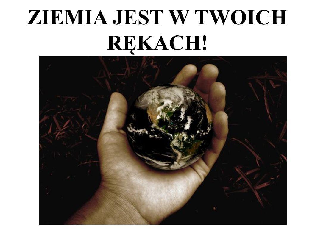 ZIEMIA JEST W TWOICH RĘKACH!