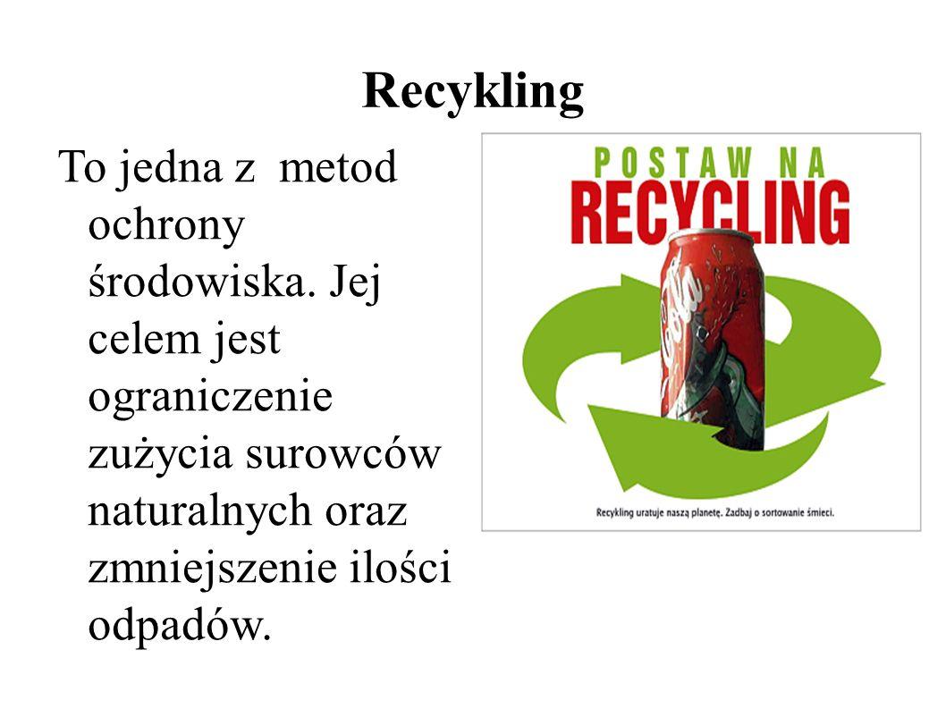 Recykling To jedna z metod ochrony środowiska. Jej celem jest ograniczenie zużycia surowców naturalnych oraz zmniejszenie ilości odpadów.