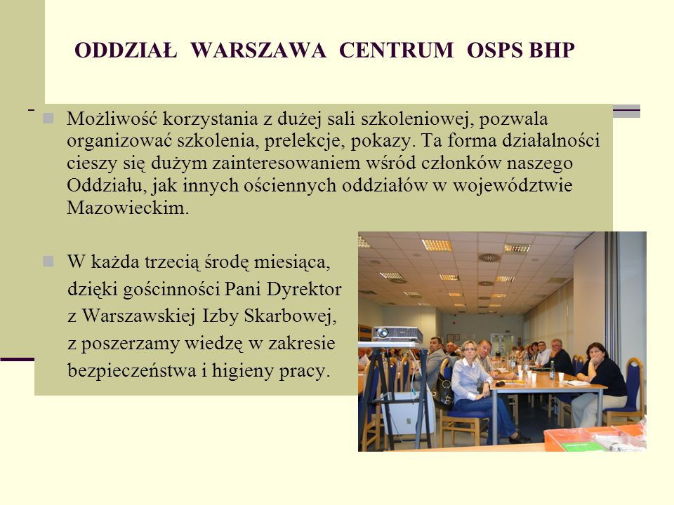 ODDZIAŁ WARSZAWA CENTRUM OSPS BHP Możliwość korzystania z dużej sali szkoleniowej, pozwala organizować szkolenia, prelekcje, pokazy.