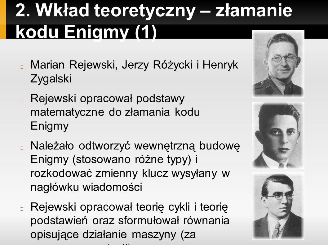 2. Wkład teoretyczny – złamanie kodu Enigmy (1) Marian Rejewski, Jerzy Różycki i Henryk Zygalski Rejewski opracował podstawy matematyczne do złamania
