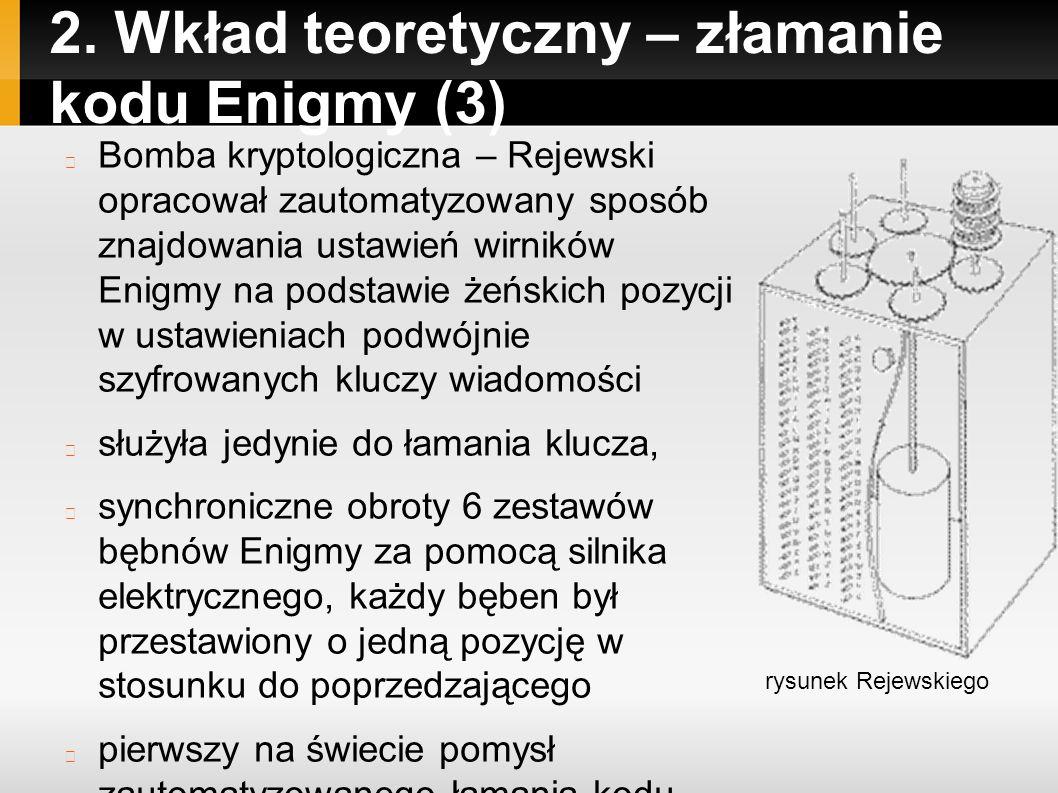 2. Wkład teoretyczny – złamanie kodu Enigmy (3) Bomba kryptologiczna – Rejewski opracował zautomatyzowany sposób znajdowania ustawień wirników Enigmy