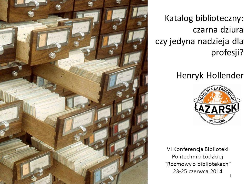 VI Konferencja Biblioteki Politechniki Łódzkiej, 23-25 czerwca 2014 Katalog biblioteczny: czarna dziura czy jedyna nadzieja dla profesji.