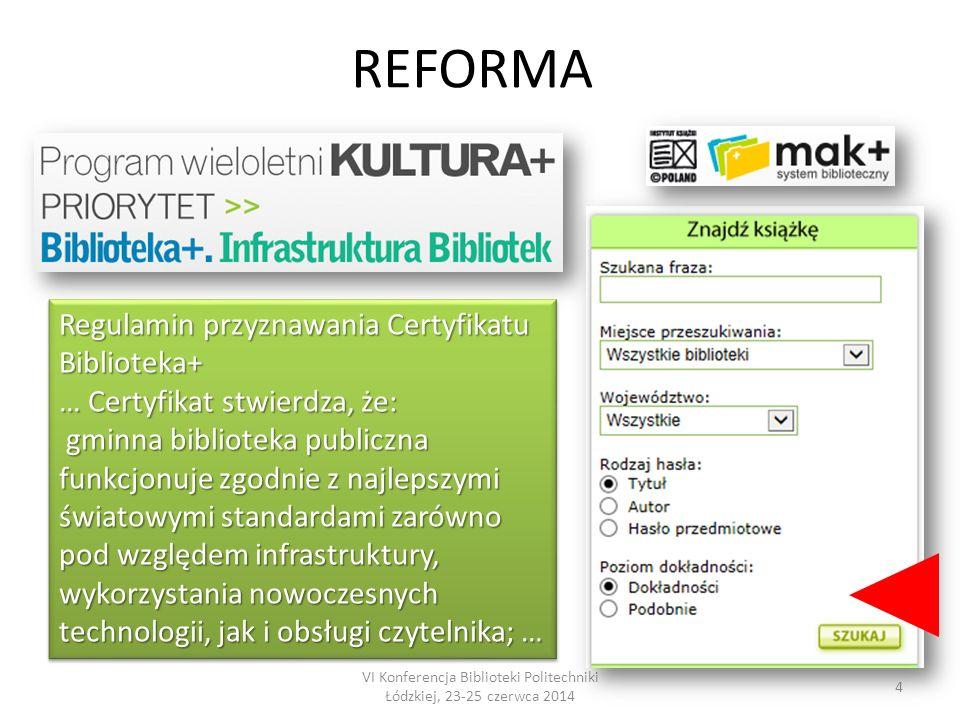 4 Regulamin przyznawania Certyfikatu Biblioteka+ … Certyfikat stwierdza, że: gminna biblioteka publiczna funkcjonuje zgodnie z najlepszymi światowymi standardami zarówno pod względem infrastruktury, wykorzystania nowoczesnych gminna biblioteka publiczna funkcjonuje zgodnie z najlepszymi światowymi standardami zarówno pod względem infrastruktury, wykorzystania nowoczesnych technologii, jak i obsługi czytelnika; … Regulamin przyznawania Certyfikatu Biblioteka+ … Certyfikat stwierdza, że: gminna biblioteka publiczna funkcjonuje zgodnie z najlepszymi światowymi standardami zarówno pod względem infrastruktury, wykorzystania nowoczesnych gminna biblioteka publiczna funkcjonuje zgodnie z najlepszymi światowymi standardami zarówno pod względem infrastruktury, wykorzystania nowoczesnych technologii, jak i obsługi czytelnika; … REFORMA