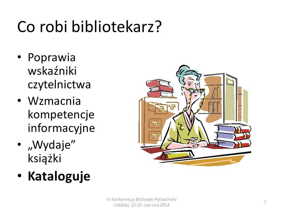 Kataloguje czy zarządza katalogami (1).Katalogowanie jest nudne, bierne i nie potrzeba go uczyć.