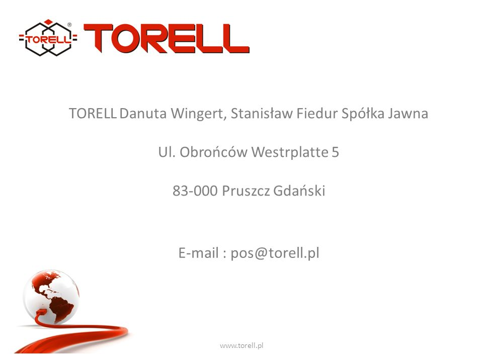 www.torell.pl TORELL Danuta Wingert, Stanisław Fiedur Spółka Jawna Ul. Obrońców Westrplatte 5 83-000 Pruszcz Gdański E-mail : pos@torell.pl