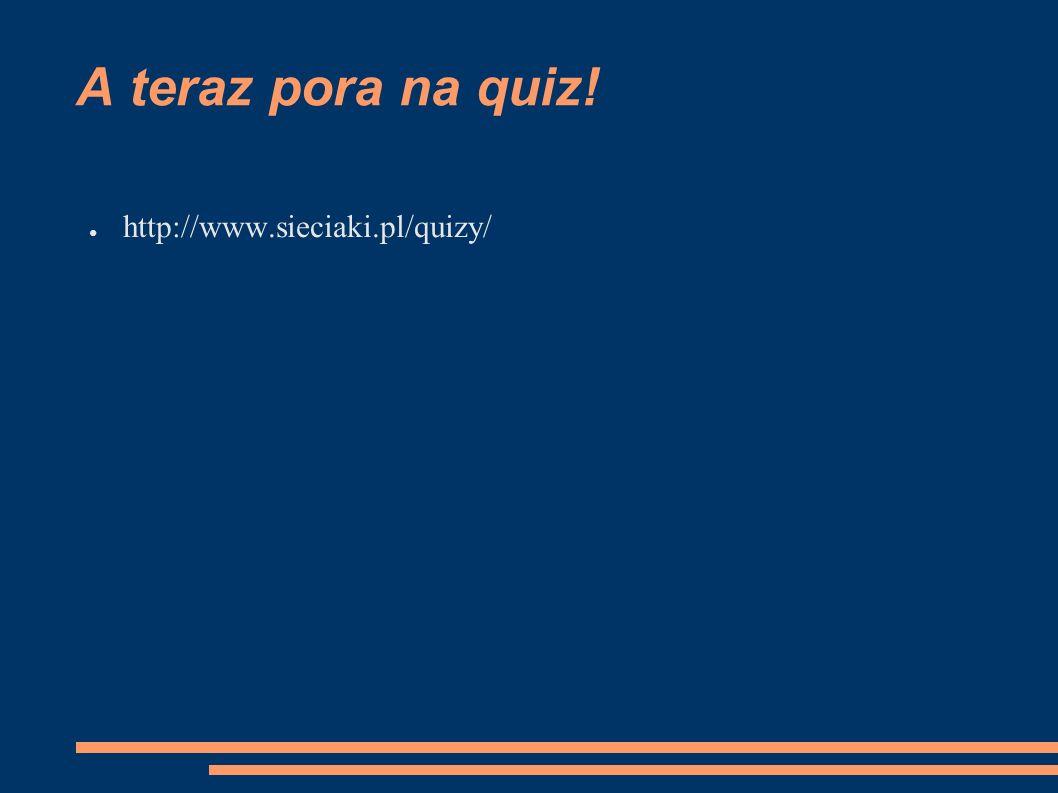 A teraz pora na quiz! ● http://www.sieciaki.pl/quizy/