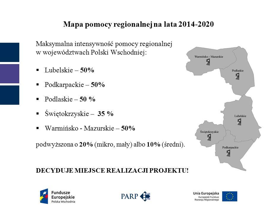Mapa pomocy regionalnej na lata 2014-2020 Maksymalna intensywność pomocy regionalnej w województwach Polski Wschodniej:  Lubelskie – 50%  Podkarpackie – 50%  Podlaskie – 50 %  Świętokrzyskie – 35 %  Warmińsko - Mazurskie – 50% podwyższona o 20% (mikro, mały) albo 10% (średni).