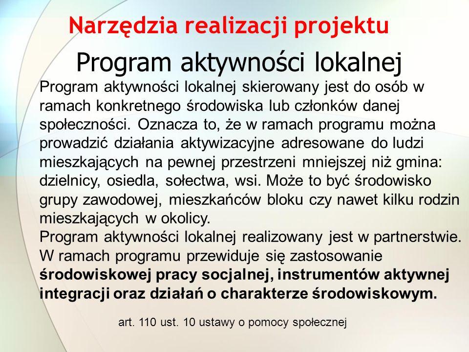 Narzędzia realizacji projektu Program aktywności lokalnej Program aktywności lokalnej skierowany jest do osób w ramach konkretnego środowiska lub członków danej społeczności.