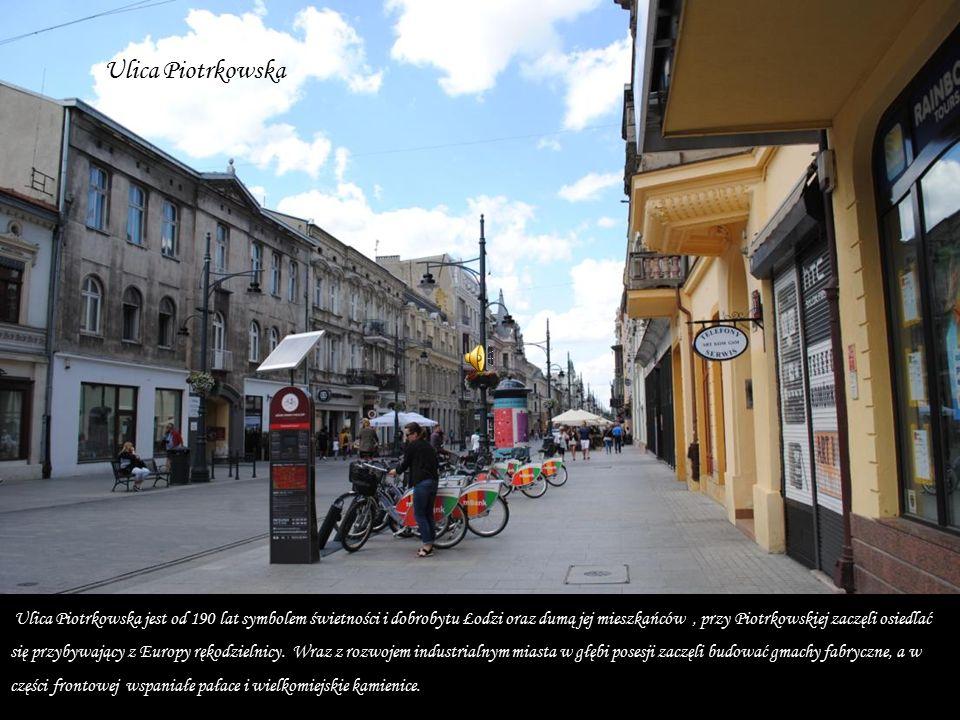 Ulica Piotrkowska jest od 190 lat symbolem świetności i dobrobytu Łodzi oraz dumą jej mieszkańców, przy Piotrkowskiej zaczęli osiedlać się przybywający z Europy rękodzielnicy.