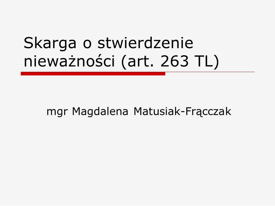 Skarga o stwierdzenie nieważności (art. 263 TL) mgr Magdalena Matusiak-Frącczak