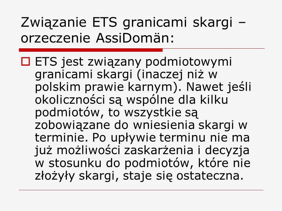 Związanie ETS granicami skargi – orzeczenie AssiDomän:  ETS jest związany podmiotowymi granicami skargi (inaczej niż w polskim prawie karnym). Nawet