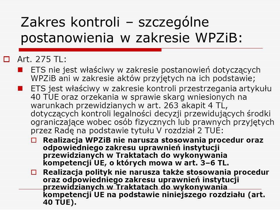 Zakres kontroli – szczególne postanowienia w zakresie WPZiB:  Art. 275 TL: ETS nie jest właściwy w zakresie postanowień dotyczących WPZiB ani w zakre