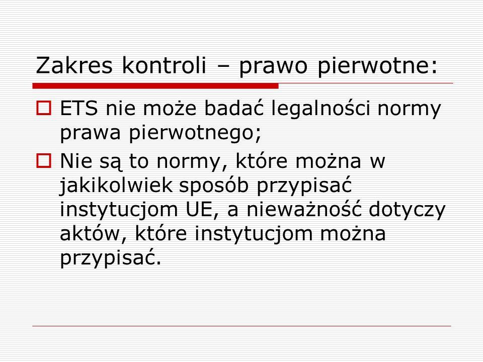 Podmioty uprawnione do wniesienia skargi:  podmioty uprzywilejowane: państwo członkowskie - rząd centralny; nie są to rządy krajów federacyjnych czy autonomicznych regionów, niezależnie od zakresu władzy, jakim cieszą się w krajowym porządku prawnym (to będą podmioty nieuprzywilejowane); PE; Rada; KE podnoszące zarzut braku kompetencji, naruszenia istotnych wymogów proceduralnych, naruszenia Traktatów lub jakiejkolwiek reguły prawnej związanej z ich stosowaniem lub nadużycia władzy