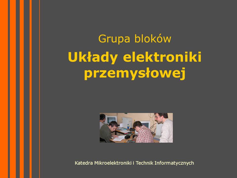Katedra Mikroelektroniki i Technik Informatycznych Grupa bloków Układy elektroniki przemysłowej