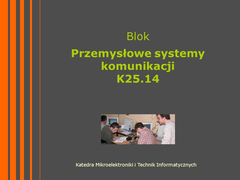 Blok Przemysłowe systemy komunikacji K25.14 Katedra Mikroelektroniki i Technik Informatycznych