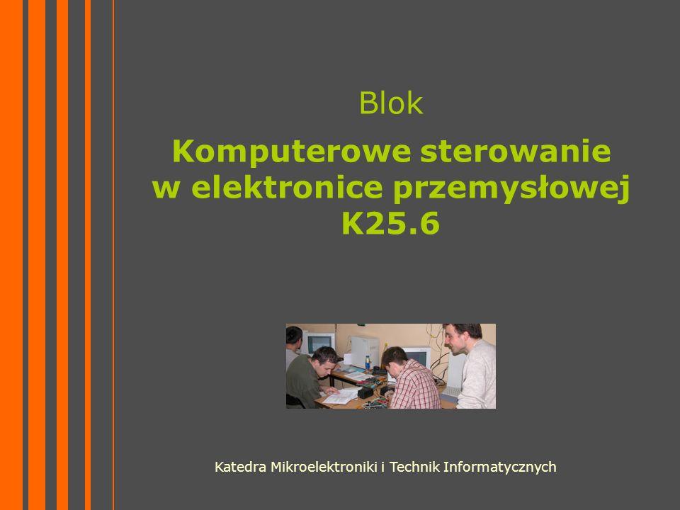 20.05.2010Katedra Mikroelektroniki i Technik Informatycznych – Bloki obieralne7 Komputerowe sterowanie w elektronice przemysłowej T Tematyka bloku: Mikrokontrolery w przemyśle.