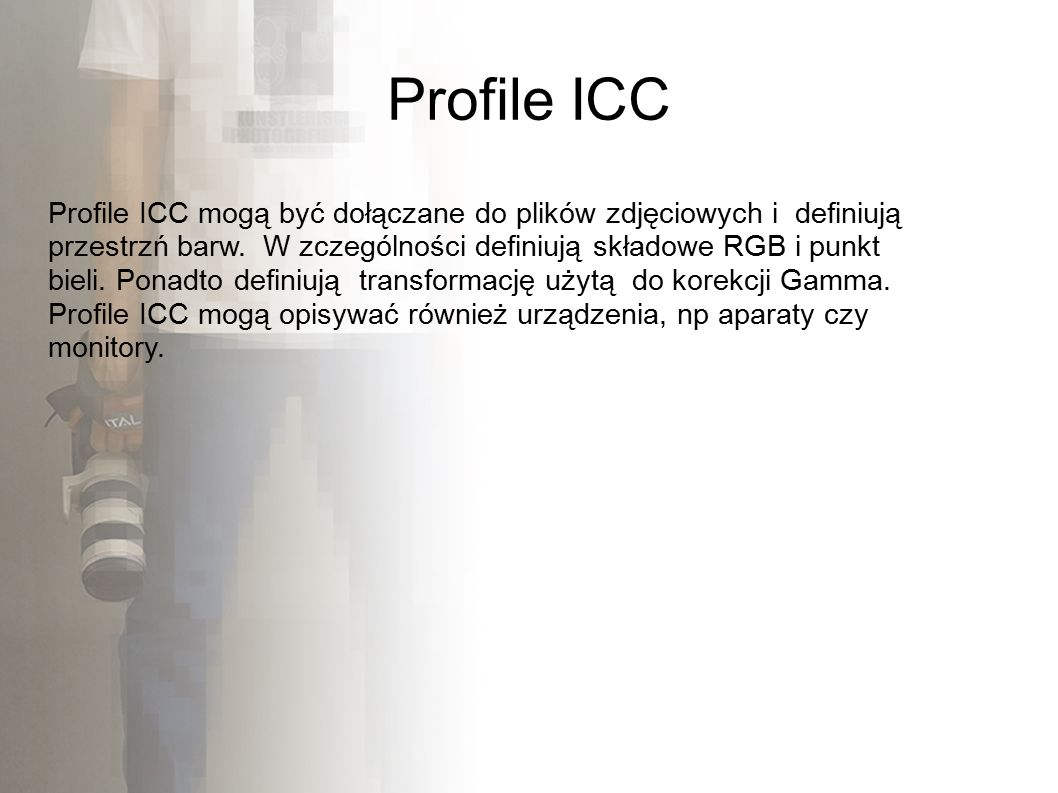 Profile ICC Profile ICC mogą być dołączane do plików zdjęciowych i definiują przestrzń barw.