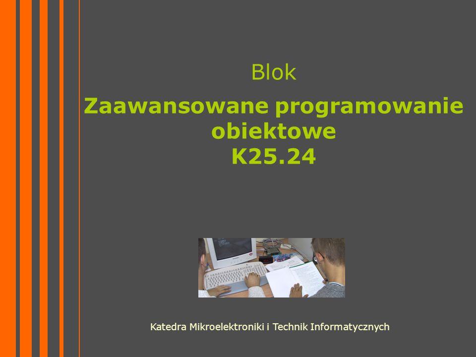 Blok Zaawansowane programowanie obiektowe K25.24 Katedra Mikroelektroniki i Technik Informatycznych