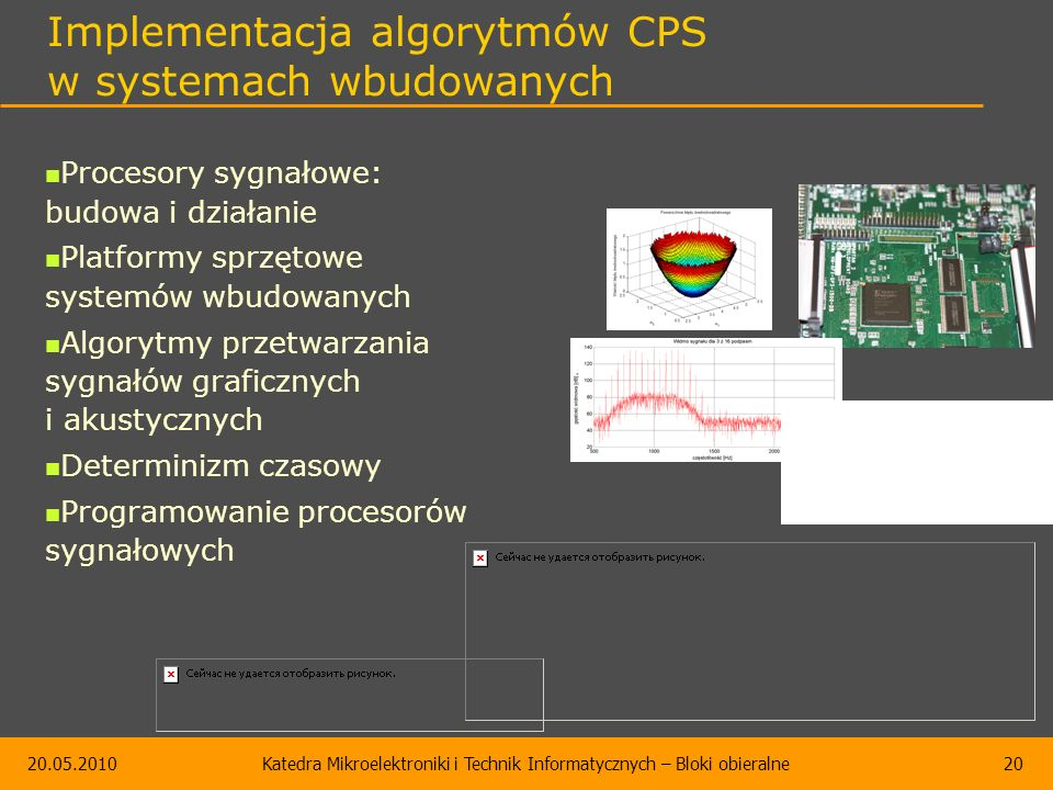 20.05.2010Katedra Mikroelektroniki i Technik Informatycznych – Bloki obieralne20 Implementacja algorytmów CPS w systemach wbudowanych Procesory sygnał