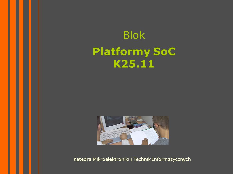 Blok Platformy SoC K25.11 Katedra Mikroelektroniki i Technik Informatycznych