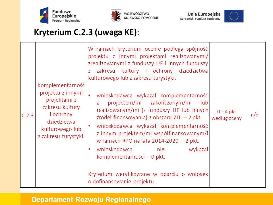 Departament Rozwoju Regionalnego Kryterium C.2.4 (uwaga KE): C.2.4 Długotrwałe efekty społeczno- ekonomiczne projektu W ramach kryterium ocenie podlega pozytywny wpływ projektu na poprawę efektywności funkcjonowania obiektów kultury w długim okresie, w tym rozwiązania polegające na: -obniżeniu kosztów utrzymania na rzecz wydatków inwestycyjnych oraz na działalność kulturalną (struktura kosztów utrzymania po zakończeniu realizacji inwestycji będzie wskazywała na: spadek kosztów utrzymania obiektu/instytucji w wartości wydatków ogółem w przypadku gdy przedmiotem projektu będzie użytkowana infrastruktura lub zastosowanie rozwiązań efektywnych kosztowo w przypadku gdy przedmiotem projektu będzie infrastruktura nieużytkowana dotychczas) - 2 pkt, 0 – 10 pkt według oceny n/d