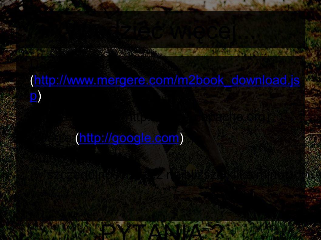 Wiedzieć więcej... ● Darmowa książka (http://www.mergere.com/m2book_download.js p)http://www.mergere.com/m2book_download.js p ● Strona Mavena (http://