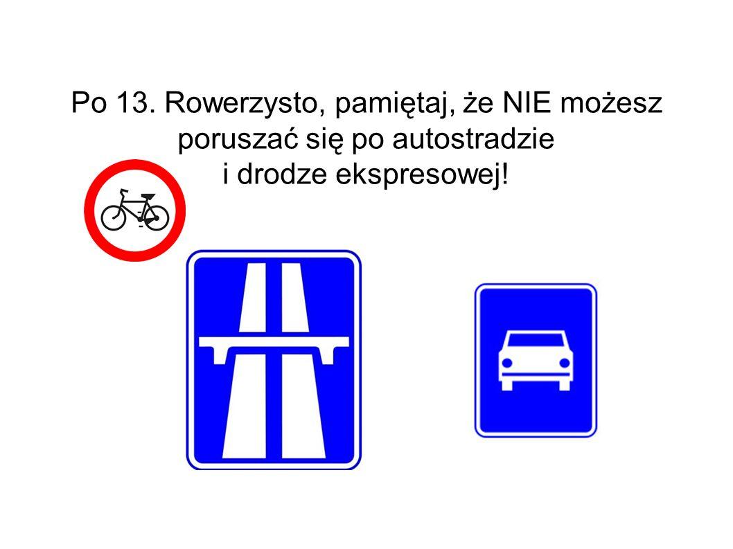 Po 13. Rowerzysto, pamiętaj, że NIE możesz poruszać się po autostradzie i drodze ekspresowej!