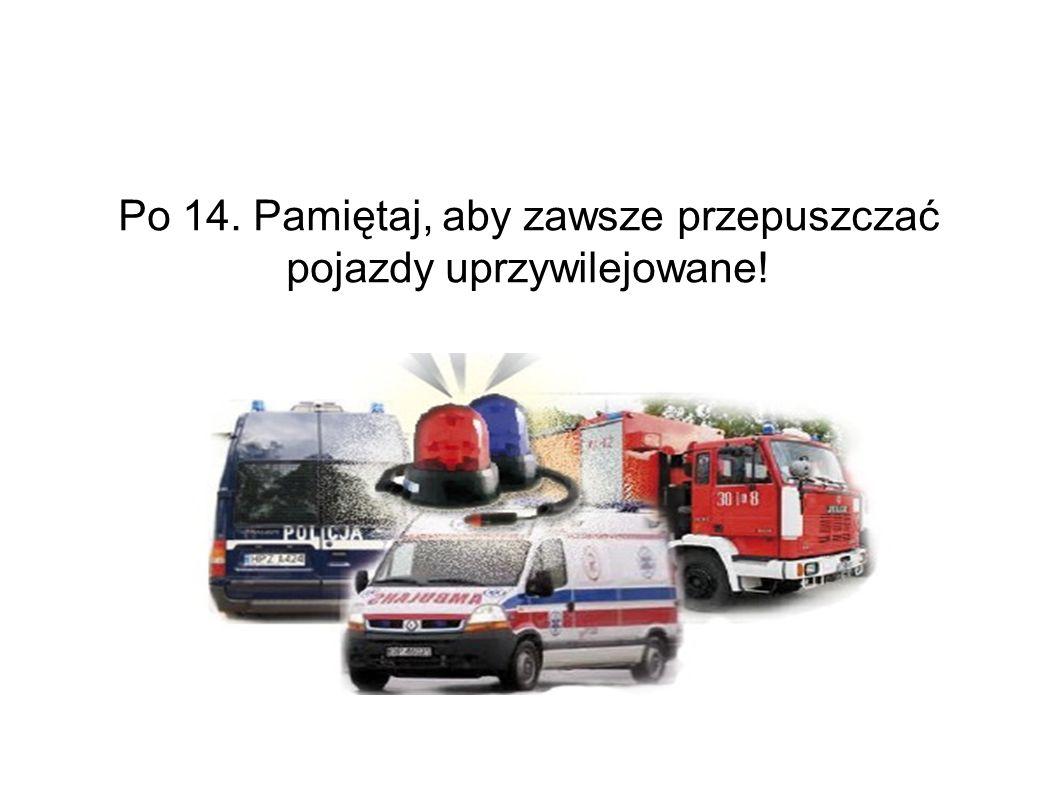 Po 14. Pamiętaj, aby zawsze przepuszczać pojazdy uprzywilejowane!