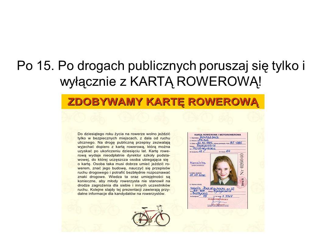 Po 15. Po drogach publicznych poruszaj się tylko i wyłącznie z KARTĄ ROWEROWĄ!