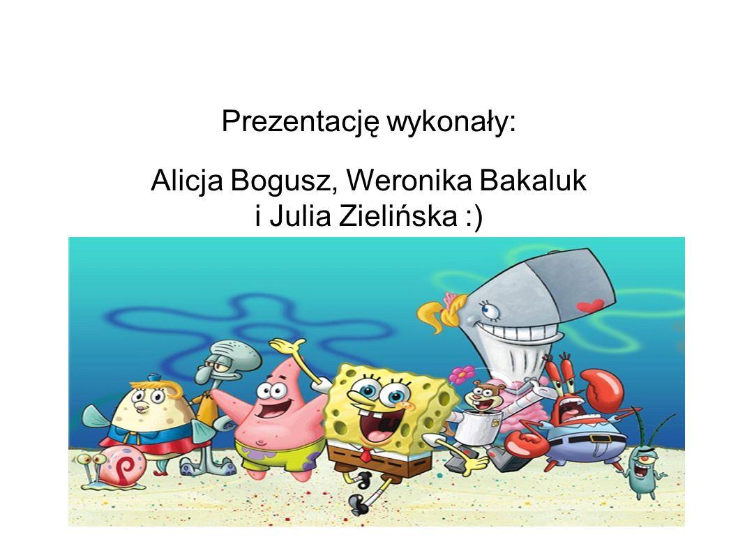 Prezentację wykonały: Alicja Bogusz, Weronika Bakaluk i Julia Zielińska :)