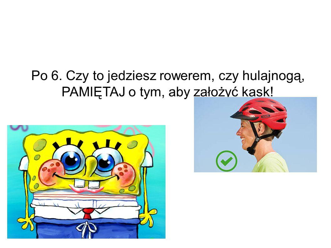 Po 6. Czy to jedziesz rowerem, czy hulajnogą, PAMIĘTAJ o tym, aby założyć kask!